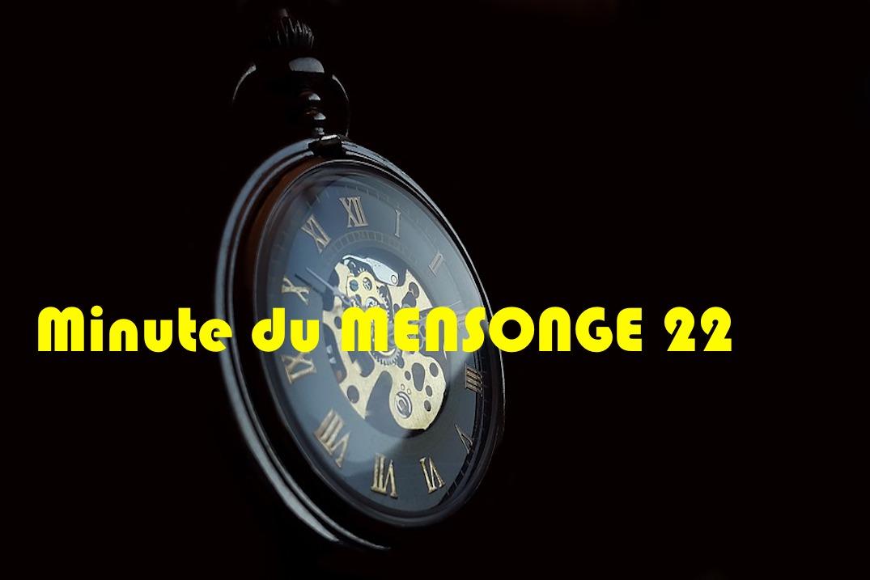 Minute du MENSONGE 22