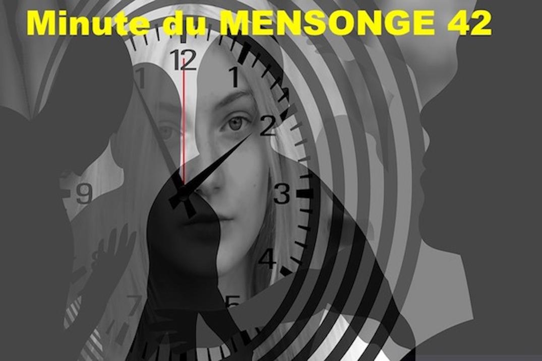 Minute du MENSONGE 42