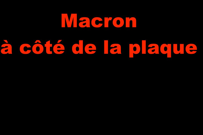 Macron à côté de la plaque…