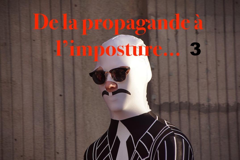 De la propagande à l'imposture… #3