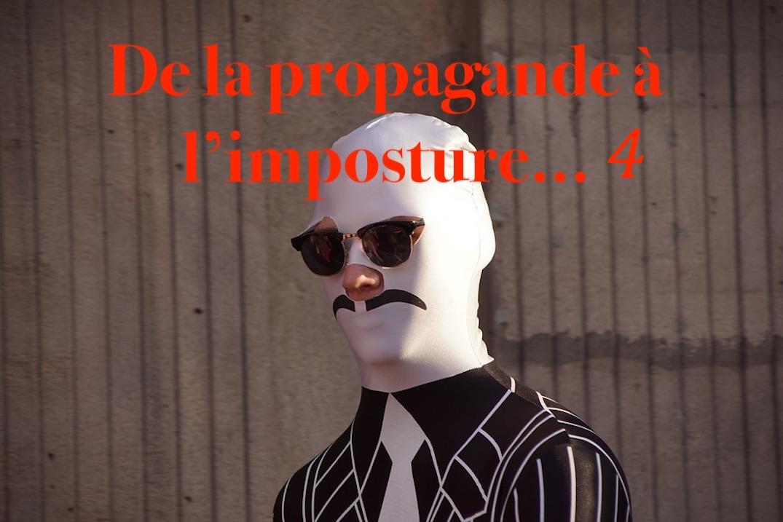 De la propagande à l'imposture… #4