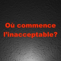 Où commence l'inacceptable?