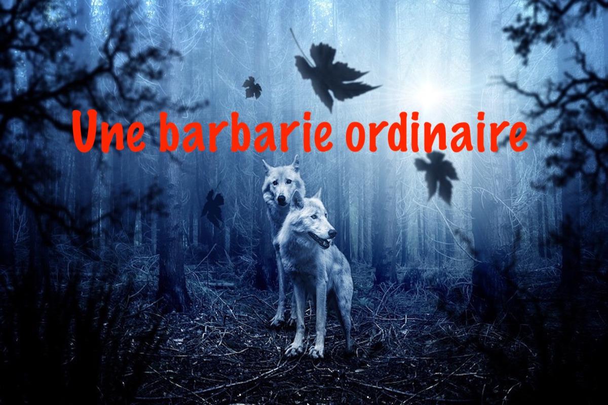 Une barbarie ordinaire